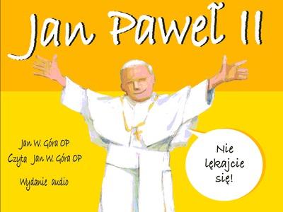 Jan Paweł II - Nie lękajcie się